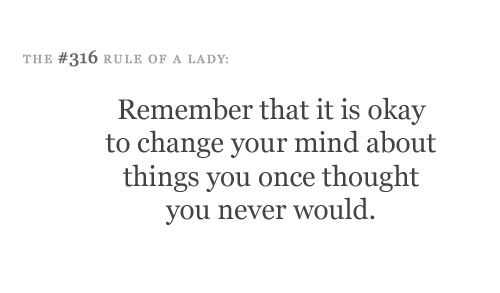 Remember That It Is Okay To Change Your Mind About Things You Once