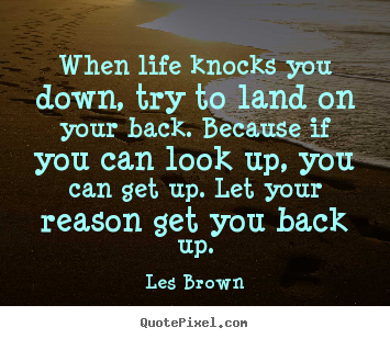 Life Quote When Life Knocks You Down Try To Land On Your