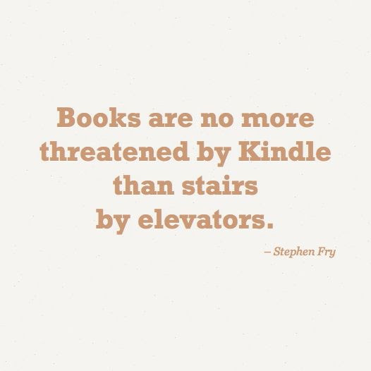 No fight here! eBooks and physical books serve the same purpose but by different means - just like stairs and elevators, as pointed out by actor and author Stephen Fry.