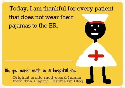 Today, I am thankful for every patient that does not wear their pajamas to the ER nurse ecard humor photo.