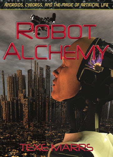 Robot Alchemy by Texe Marrs