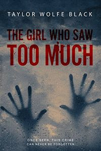 The Girl Who Saw Too Much by Taylor Wolfe Black