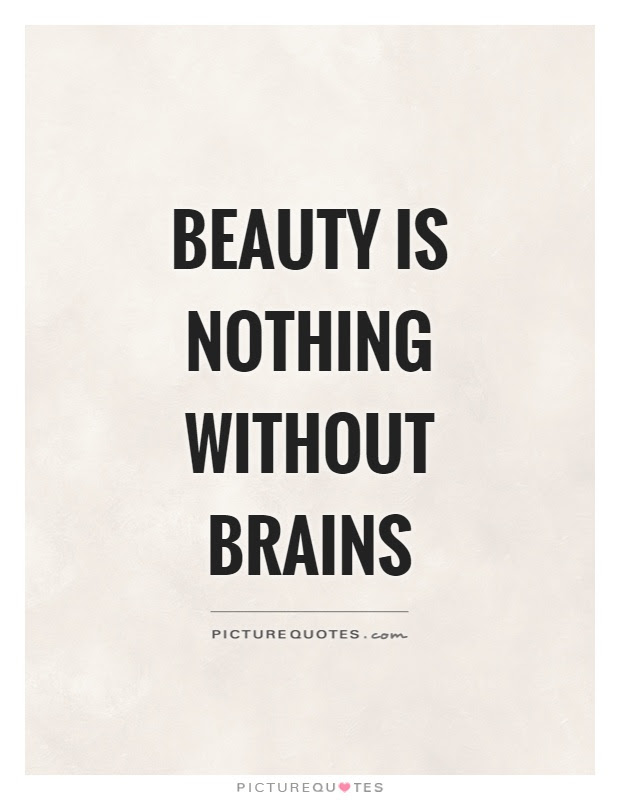 Beauty Is Nothing Without Brains Picture Quotes