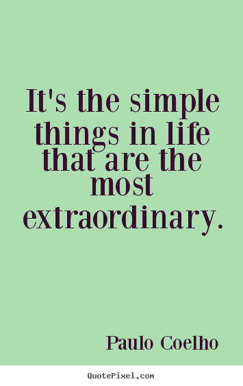 Life Quotes Its The Simple Things In Life That Are The Most