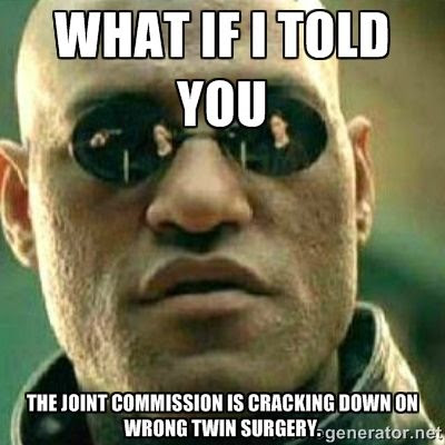 What if I told you The Joint Commission is cracking down on wrong twin surgery photo wrong twin surgery_zpspfrwqepm.jpg