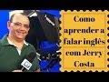 Como aprender a falar inglês com Jerry Costa Reportagem daa Rede Globo