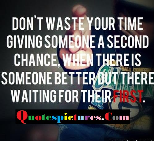 Chance Quotes Don Not Waste Your Time Giving A Someone A Second