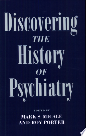 Read Online Discovering the History of Psychiatry PDF