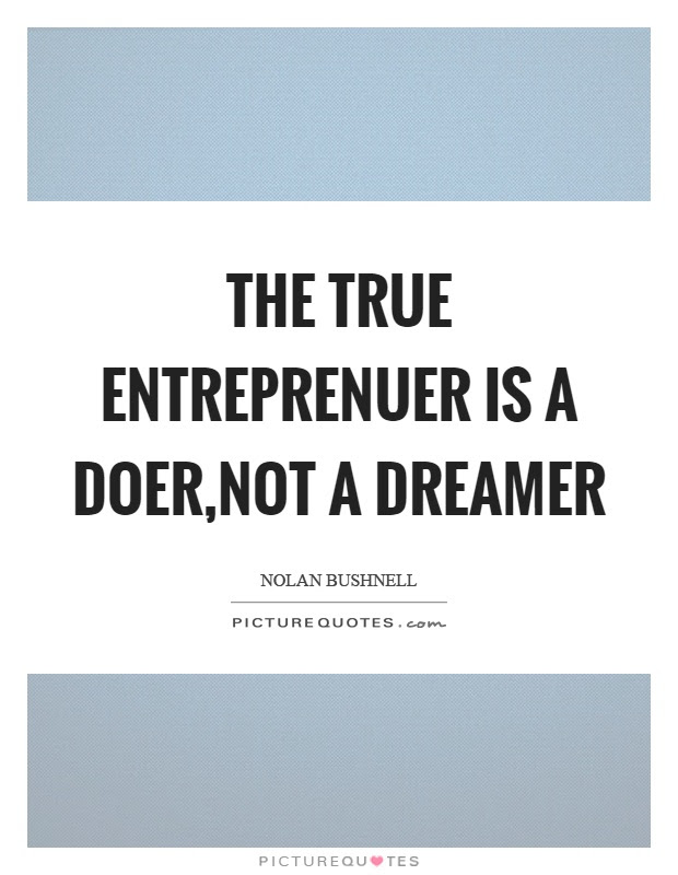The True Entreprenuer Is A Doernot A Dreamer Picture Quotes