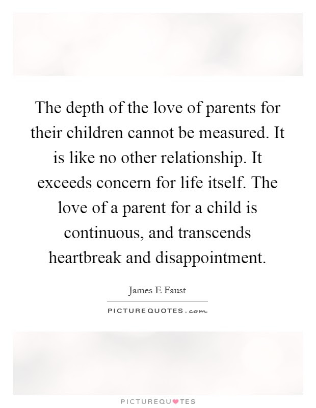 The Depth Of The Love Of Parents For Their Children Cannot Be