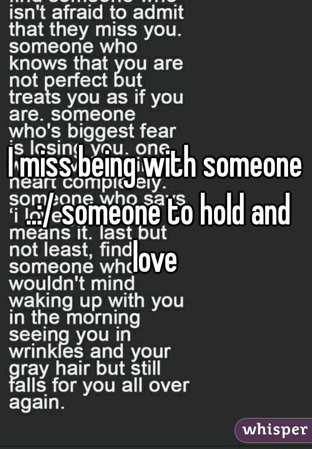 I Miss Being With Someone Someone To Hold And Love