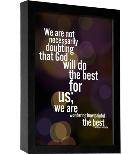 We Are Not Necessarily Doubting That God Will Do The Best For Us We