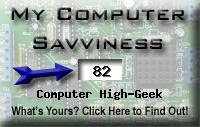 My computer geek score is greater than 82% of all people in the world! How do you compare? Click here to find out!