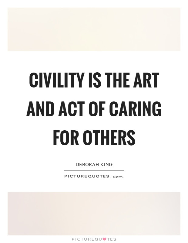 Civility Is The Art And Act Of Caring For Others Picture Quotes