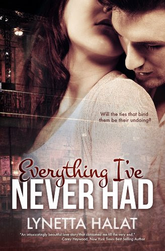 Everything I've Never Had by Lynetta Halat