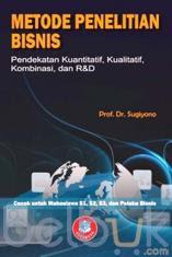 Metode Penelitian Bisnis: Pendekatan Kuantitatif, Kualitatif, Kombinasi, dan R&D