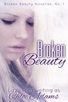 Broken Beauty (Broken Beauty Novellas #1)
