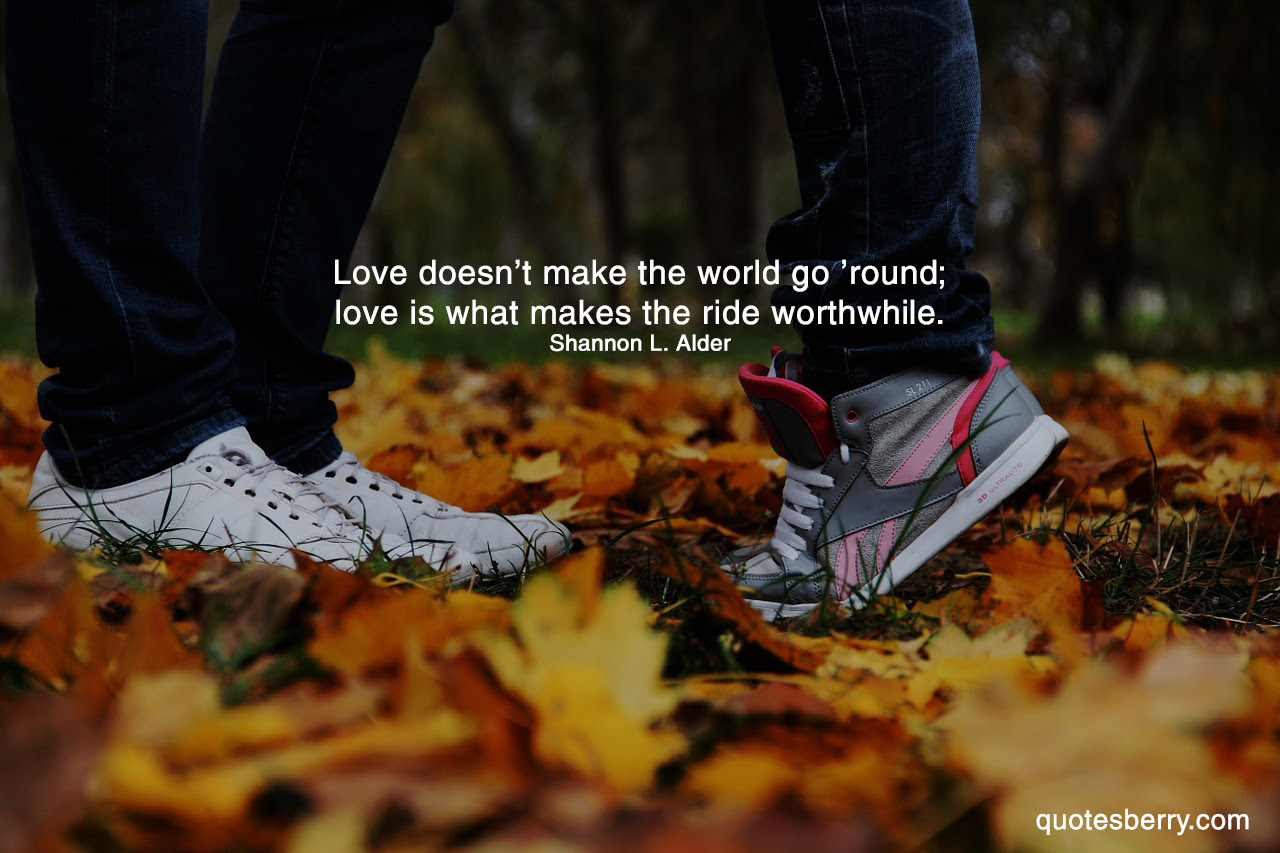 Love doesn t make the world go round love is what makes the High res