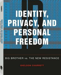 Identity Privacy And Personal Freedom Big Brother Vs The New Resistance By Sheldon Charrett