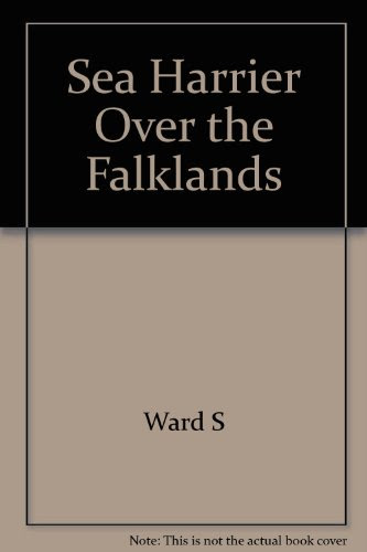 SEA HARRIER OVER THE FALKLANDS: A MAVERICK AT WAR.By Commander 'Sharkey'. Ward