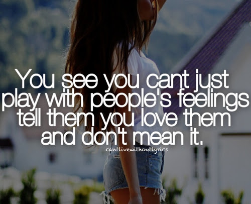 You See You Cant Just Play With Peoples Feelings Tell Them You
