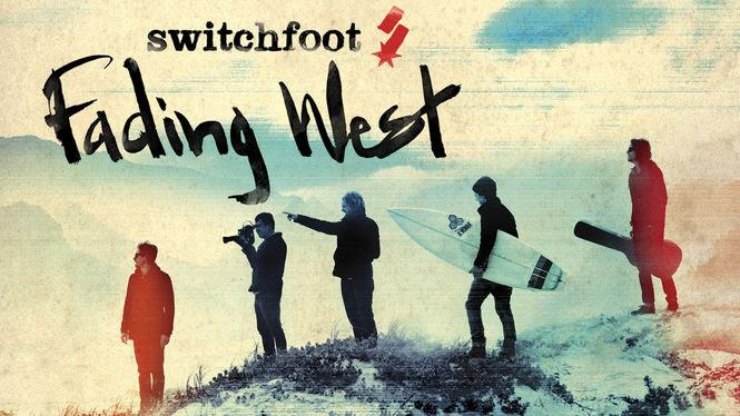 Switchfoot: Fading West | filmes-netflix.blogspot.com
