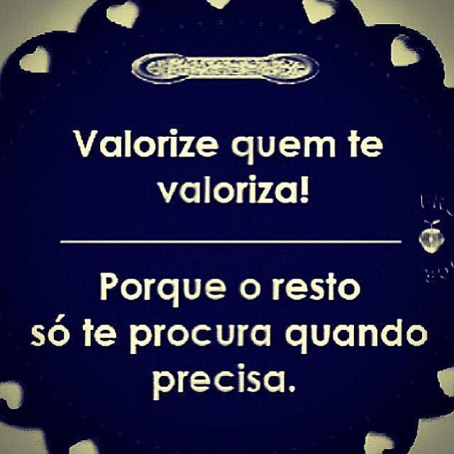 Valorize Quem Te Valoriza Porque O Resto Só Te Procura Quando Precisa