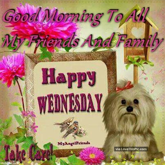 Good Morning To All My Friends Family Happy Wednesday Pictures
