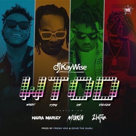 DJ Kaywise, Mayorkun, Naira Marley, Zlatan — What Type Of Dance | MP3