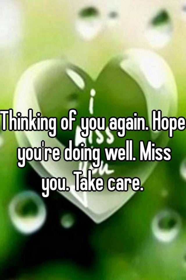 Thinking Of You Again Hope Youre Doing Well Miss You Take Care