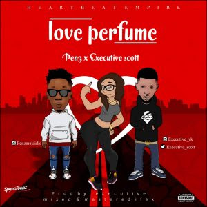 Downlod Music Mp3:- Executive Scott And Penz Meladis – Love Perfume