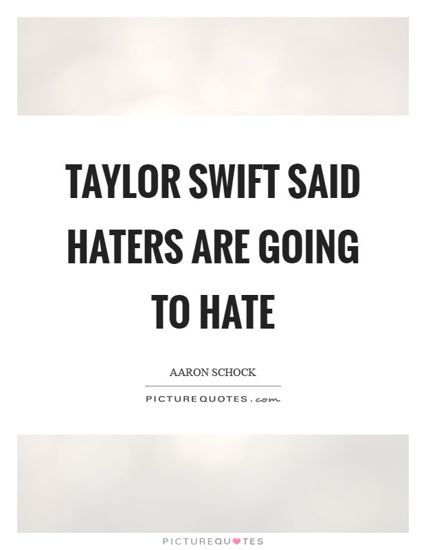Taylor Swift Said Haters Are Going To Hate Picture Quotes
