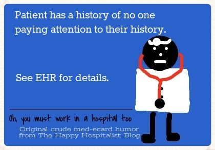 Patient has a history of no one paying attention to their history.  See EHR for details doctor ecard humor photo.