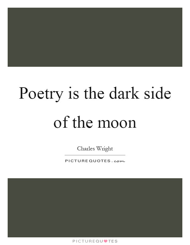 Poetry Is The Dark Side Of The Moon Picture Quotes