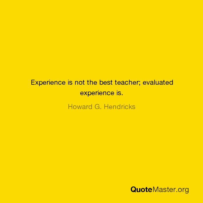 Experience Is Not The Best Teacher Evaluated Experience Is Howard