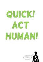 Quick! Act Human!