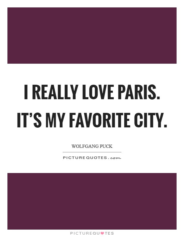 I Really Love Paris Its My Favorite City Picture Quotes