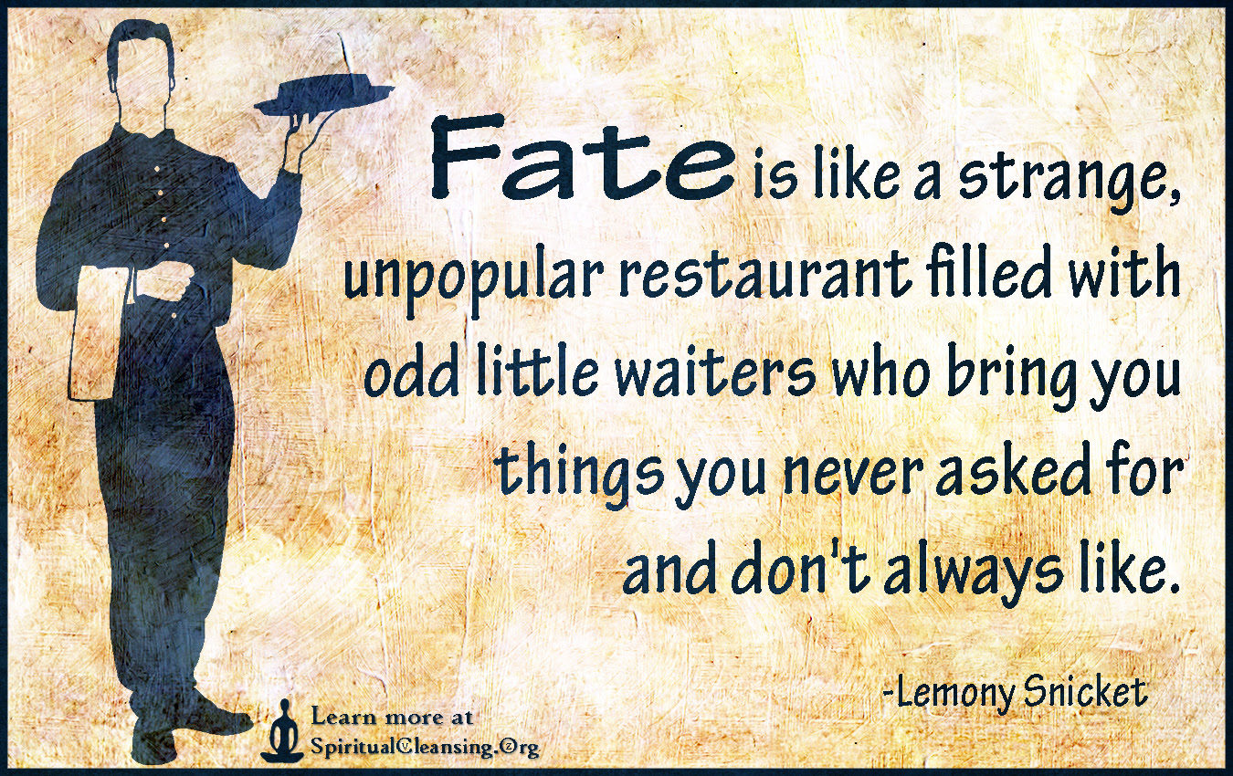 Fate Is Like A Strange Unpopular Restaurant Filled With Odd Little