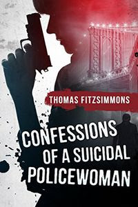 Confessions of a Suicidal Policewoman by Thomas Fitzsimmons