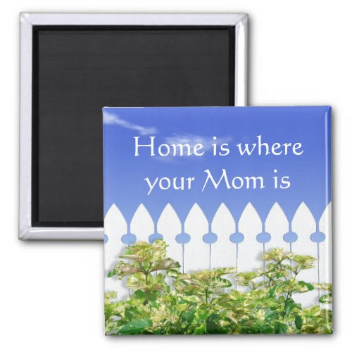 Home is Where Your Mom Is Quote Magnet zazzle_magnet