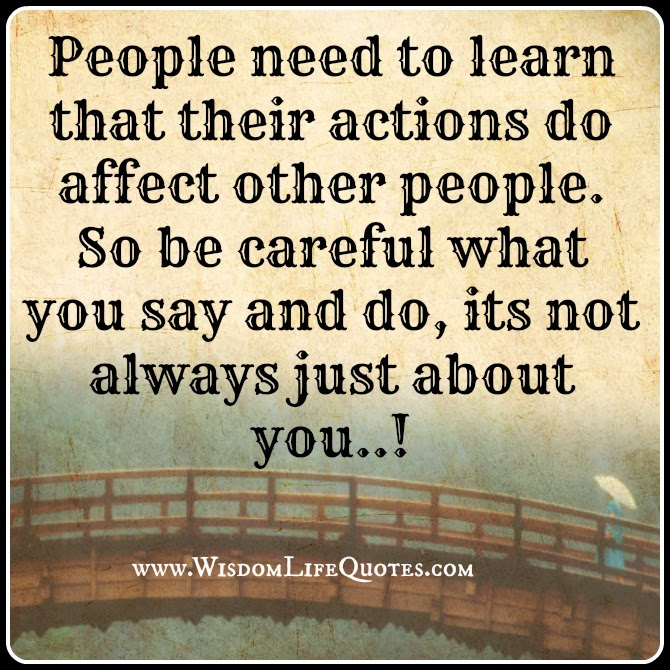 Be Careful What You Say And Do Wisdom Life Quotes