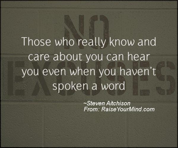 Those Who Really Know And Care About You Can Hear You Even When You