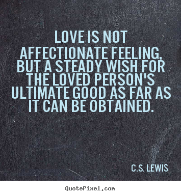 Love Quotes Love Is Not Affectionate Feeling But A Steady Wish