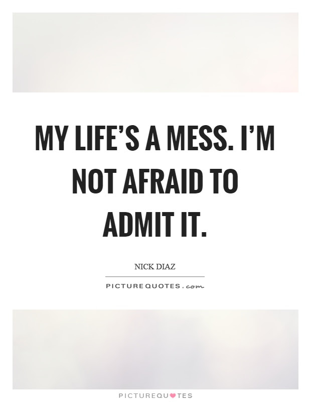 Mess Quotes Mess Sayings Mess Picture Quotes Page 4