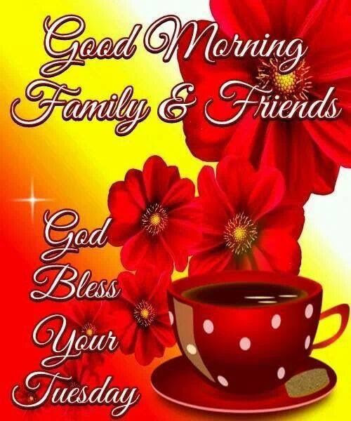 Good Morning Family And Friends God Bless Your Tuesday Pictures