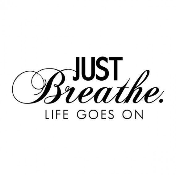 Just Breathe Life Goes On Picture Quotes