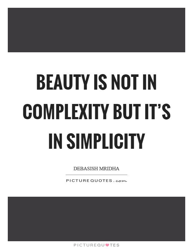 Beauty Is Not In Complexity But Its In Simplicity Picture Quotes