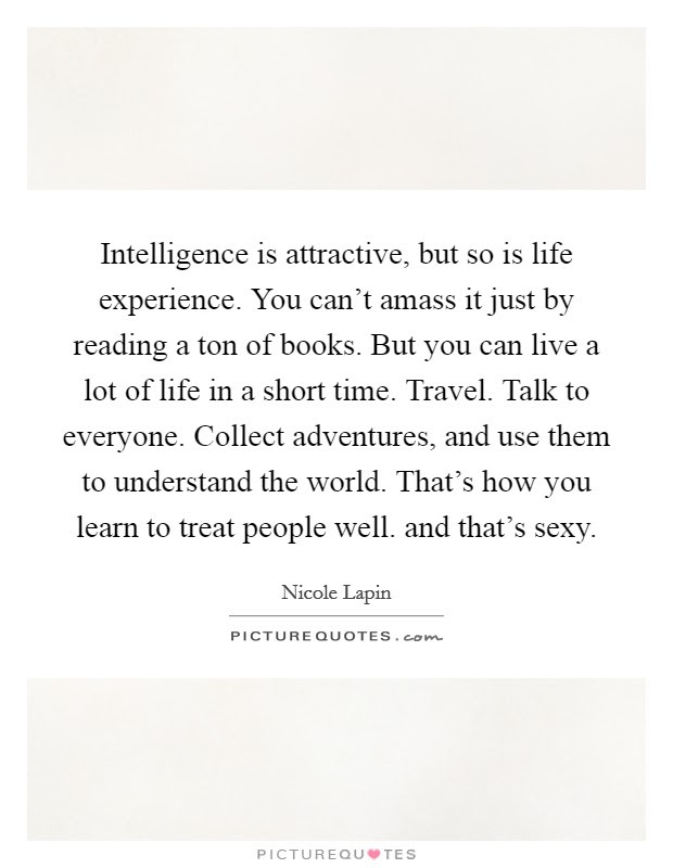 Intelligence Is Attractive But So Is Life Experience You Cant