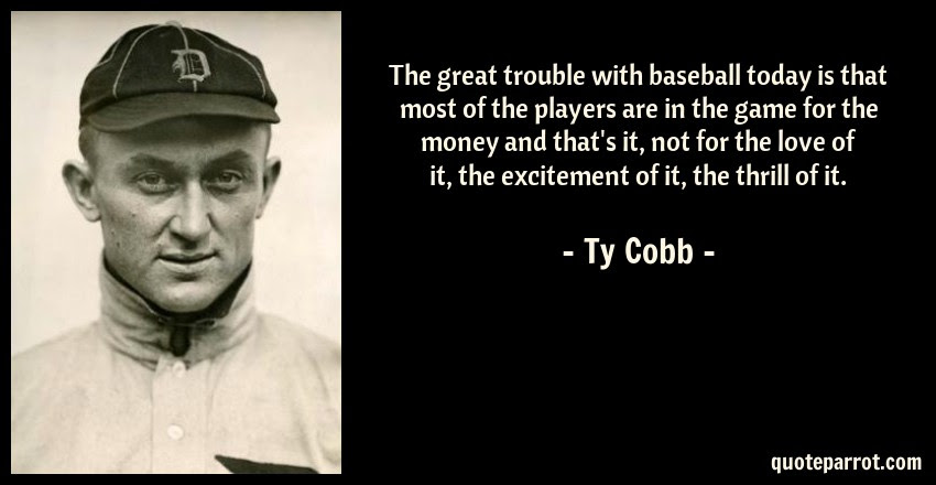 The Great Trouble With Baseball Today Is That Most Of T By Ty