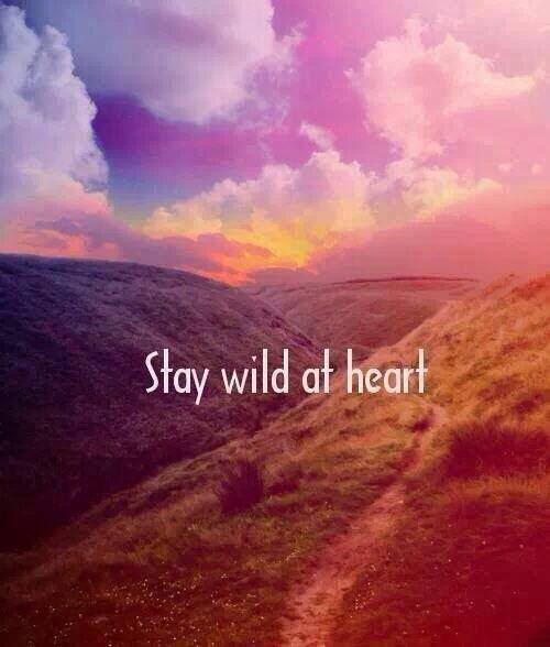 A Wild Heart Is A Free And Courageous Heart Moveme Quotes